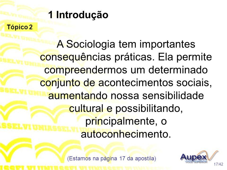 1 Introdução A Sociologia tem importantes consequências práticas. Ela permite compreendermos um determinado conjunto de acontecimentos sociais, aument