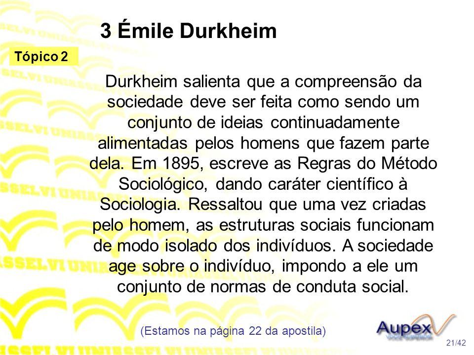 3 Émile Durkheim Durkheim salienta que a compreensão da sociedade deve ser feita como sendo um conjunto de ideias continuadamente alimentadas pelos ho