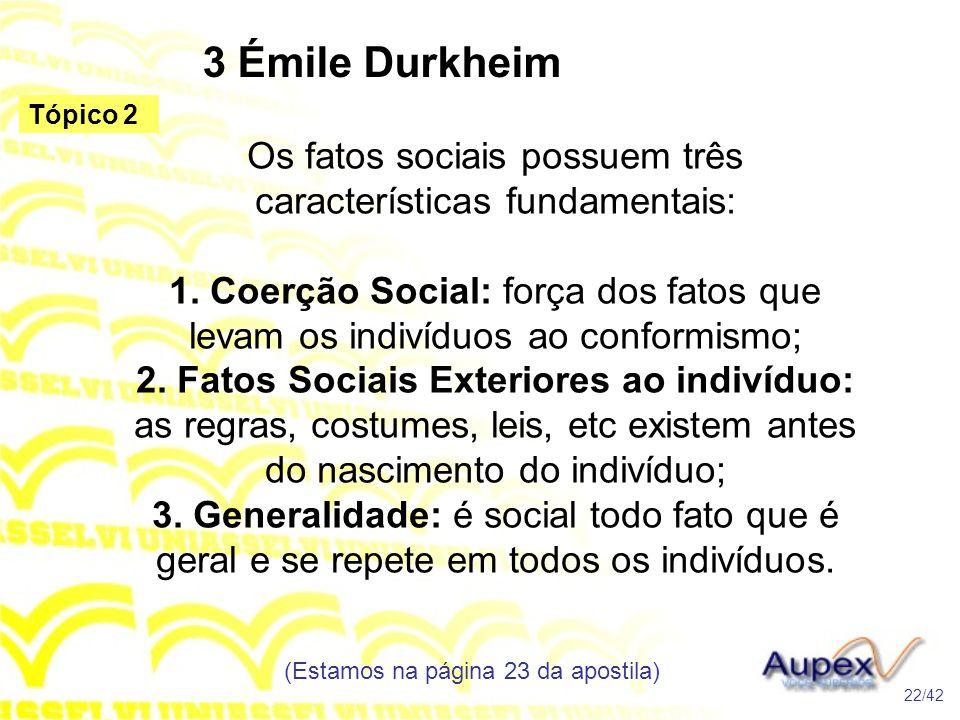 3 Émile Durkheim Os fatos sociais possuem três características fundamentais: 1. Coerção Social: força dos fatos que levam os indivíduos ao conformismo