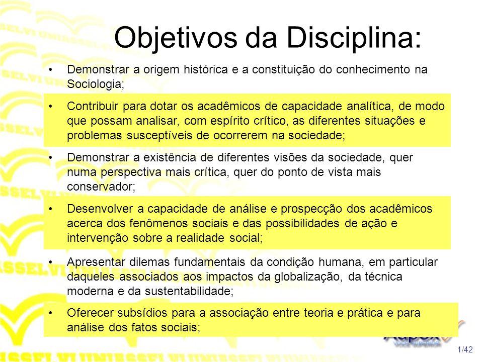 Objetivos da Disciplina: •Demonstrar a origem histórica e a constituição do conhecimento na Sociologia; 1/42 •Contribuir para dotar os acadêmicos de c