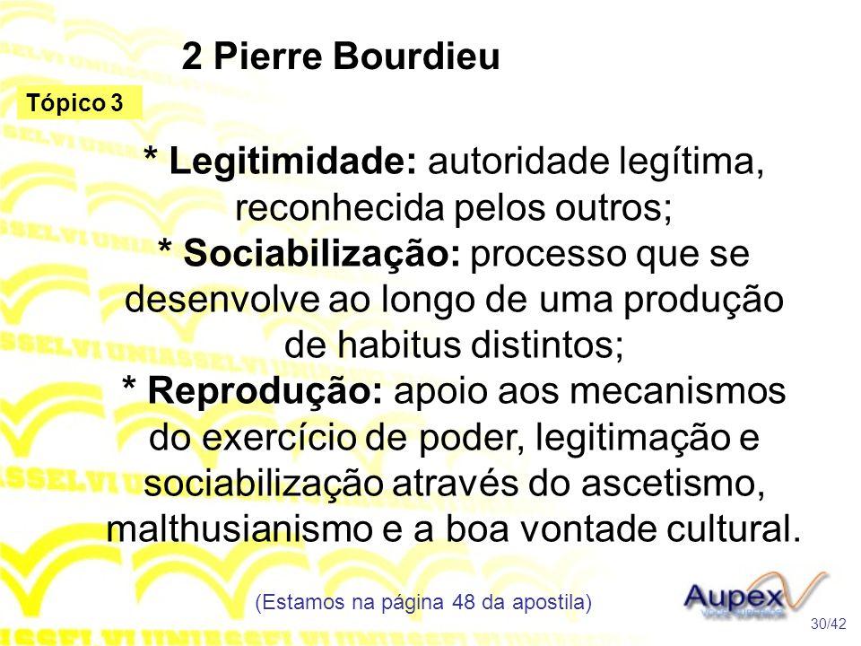2 Pierre Bourdieu * Legitimidade: autoridade legítima, reconhecida pelos outros; * Sociabilização: processo que se desenvolve ao longo de uma produção