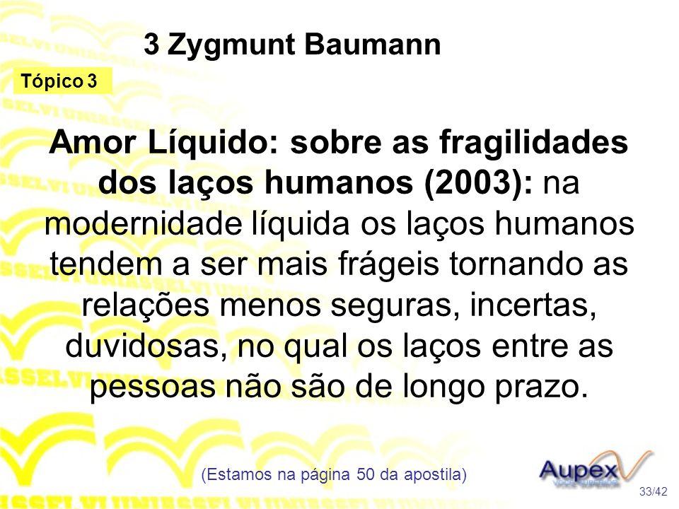 3 Zygmunt Baumann Amor Líquido: sobre as fragilidades dos laços humanos (2003): na modernidade líquida os laços humanos tendem a ser mais frágeis torn