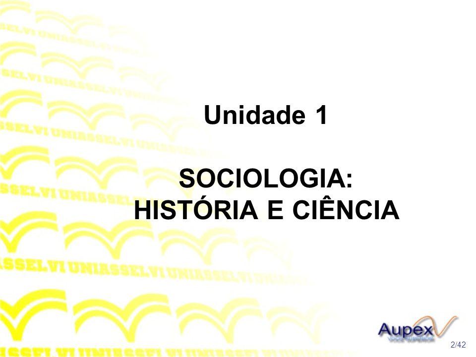 Unidade 1 SOCIOLOGIA: HISTÓRIA E CIÊNCIA 2/42