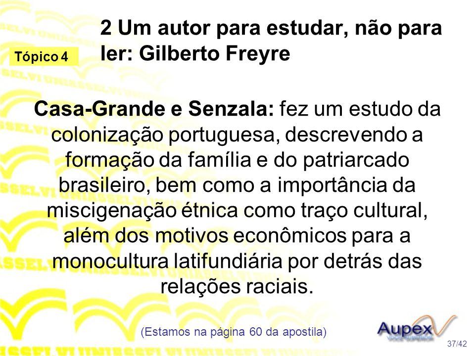 2 Um autor para estudar, não para ler: Gilberto Freyre Casa-Grande e Senzala: fez um estudo da colonização portuguesa, descrevendo a formação da famíl