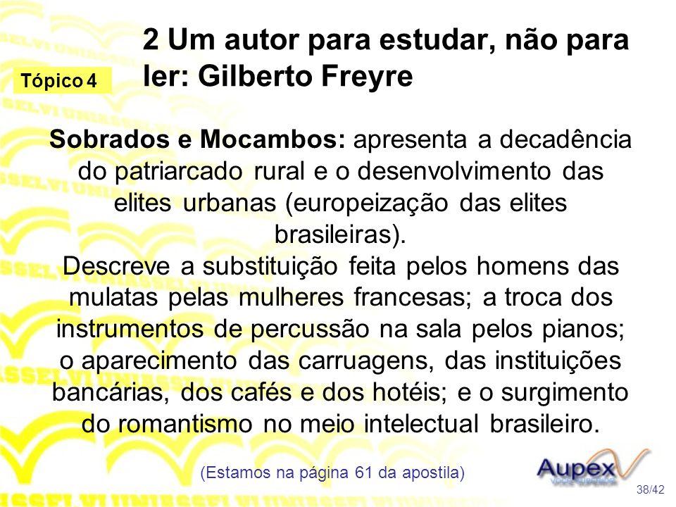 2 Um autor para estudar, não para ler: Gilberto Freyre Sobrados e Mocambos: apresenta a decadência do patriarcado rural e o desenvolvimento das elites