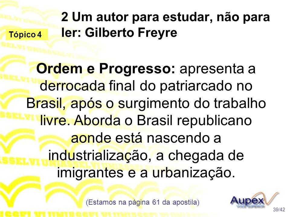 2 Um autor para estudar, não para ler: Gilberto Freyre Ordem e Progresso: apresenta a derrocada final do patriarcado no Brasil, após o surgimento do t