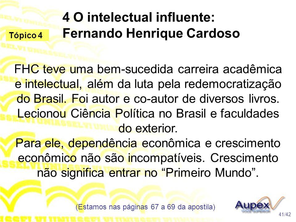4 O intelectual influente: Fernando Henrique Cardoso FHC teve uma bem-sucedida carreira acadêmica e intelectual, além da luta pela redemocratização do
