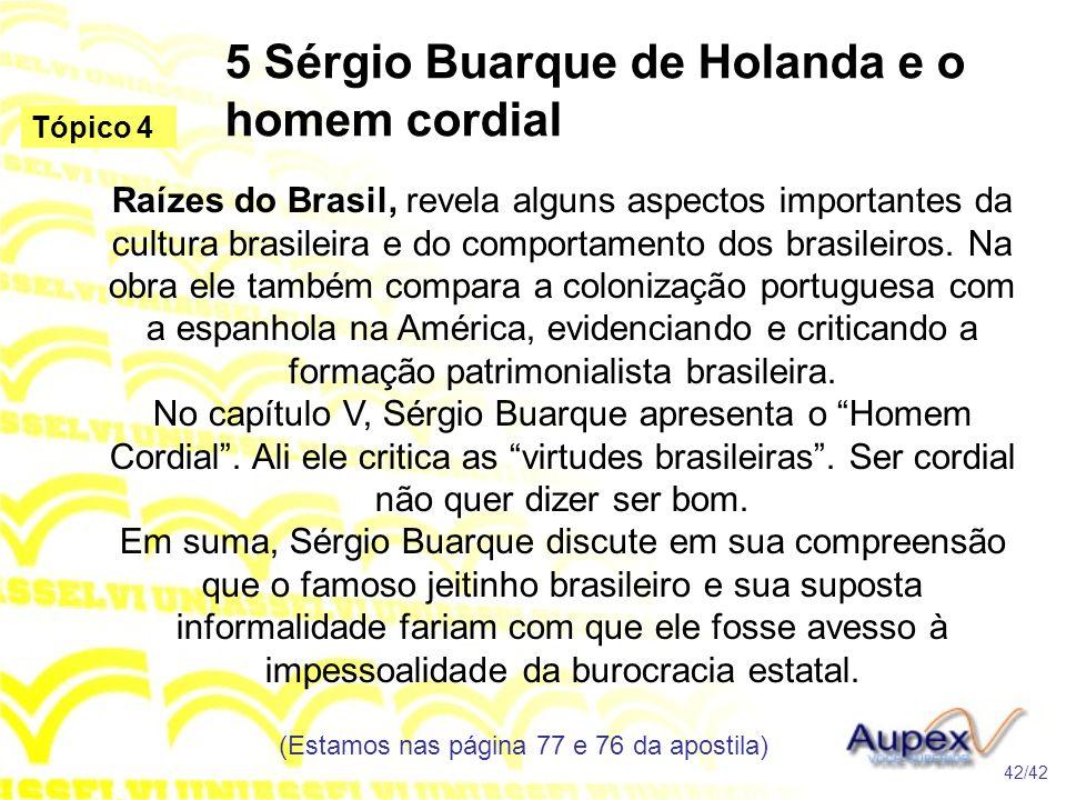 5 Sérgio Buarque de Holanda e o homem cordial Raízes do Brasil, revela alguns aspectos importantes da cultura brasileira e do comportamento dos brasil