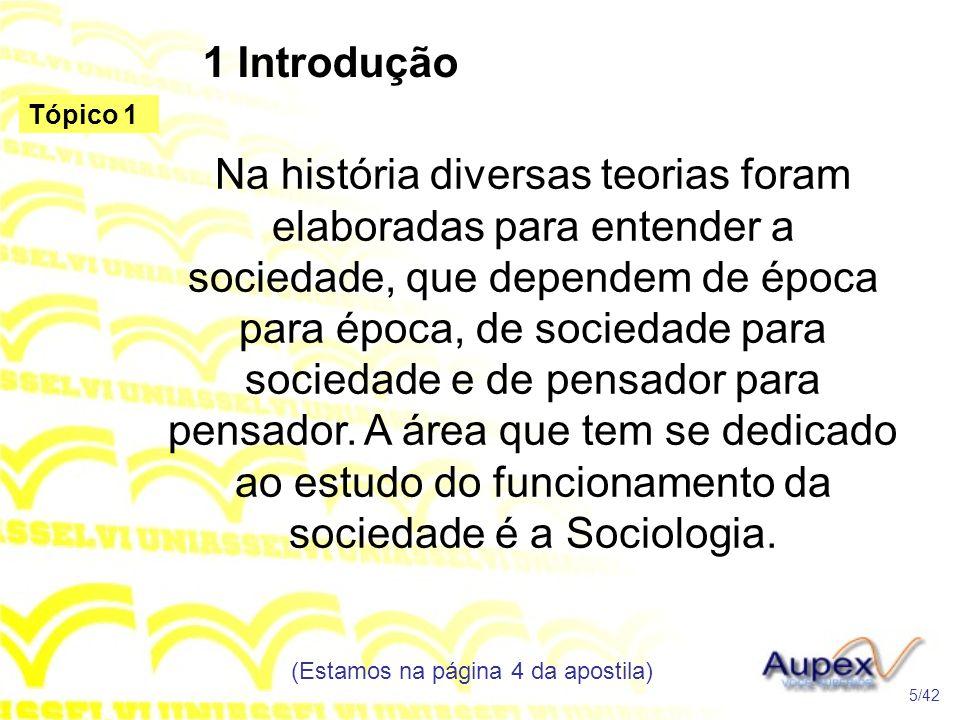 1 Introdução Na história diversas teorias foram elaboradas para entender a sociedade, que dependem de época para época, de sociedade para sociedade e