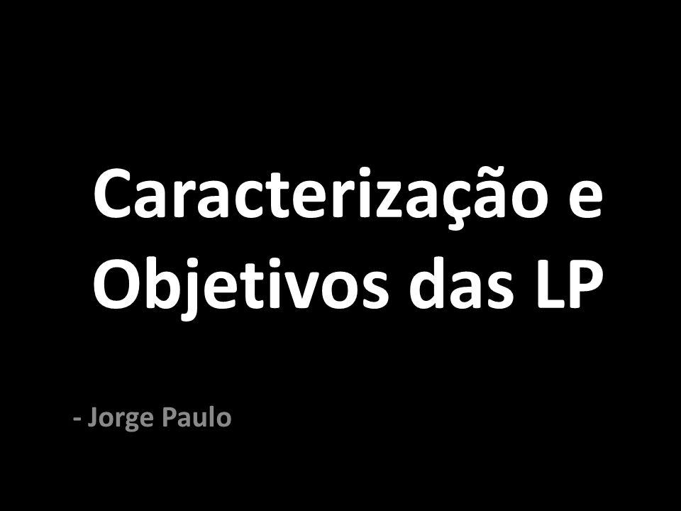 Caracterização e Objetivos das LP - Jorge Paulo