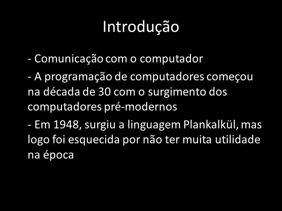 Introdução - Comunicação com o computador - A programação de computadores começou na década de 30 com o surgimento dos computadores pré-modernos - Em
