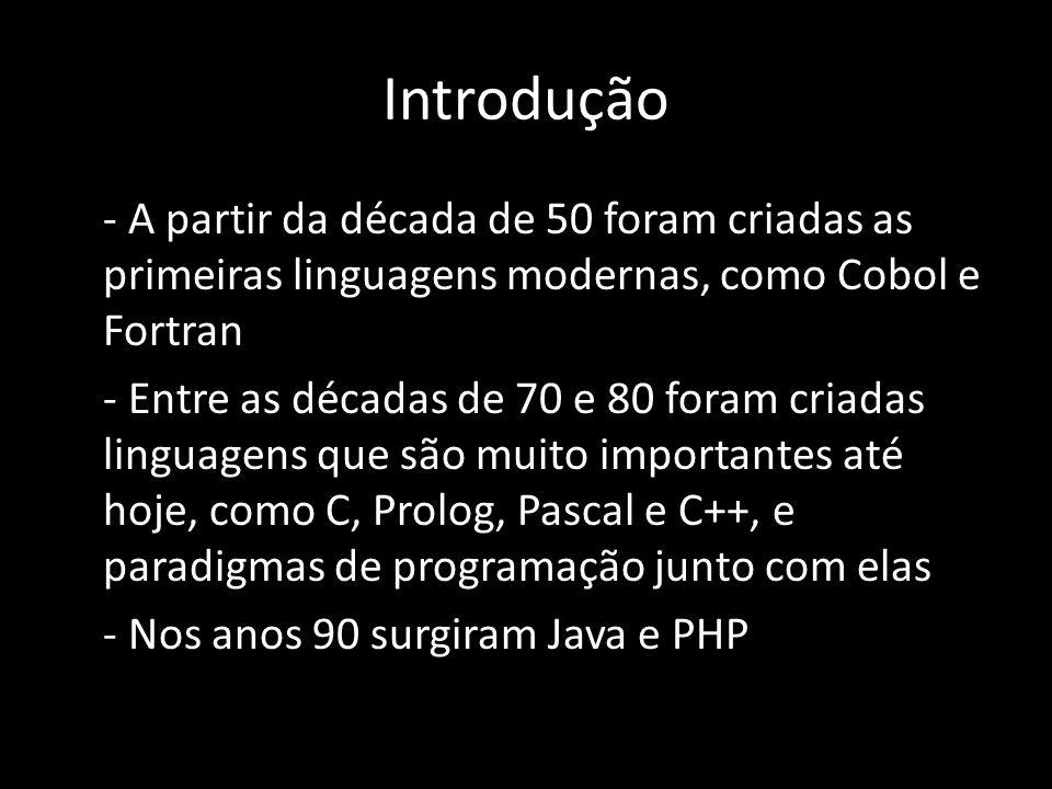 Introdução - A partir da década de 50 foram criadas as primeiras linguagens modernas, como Cobol e Fortran - Entre as décadas de 70 e 80 foram criadas