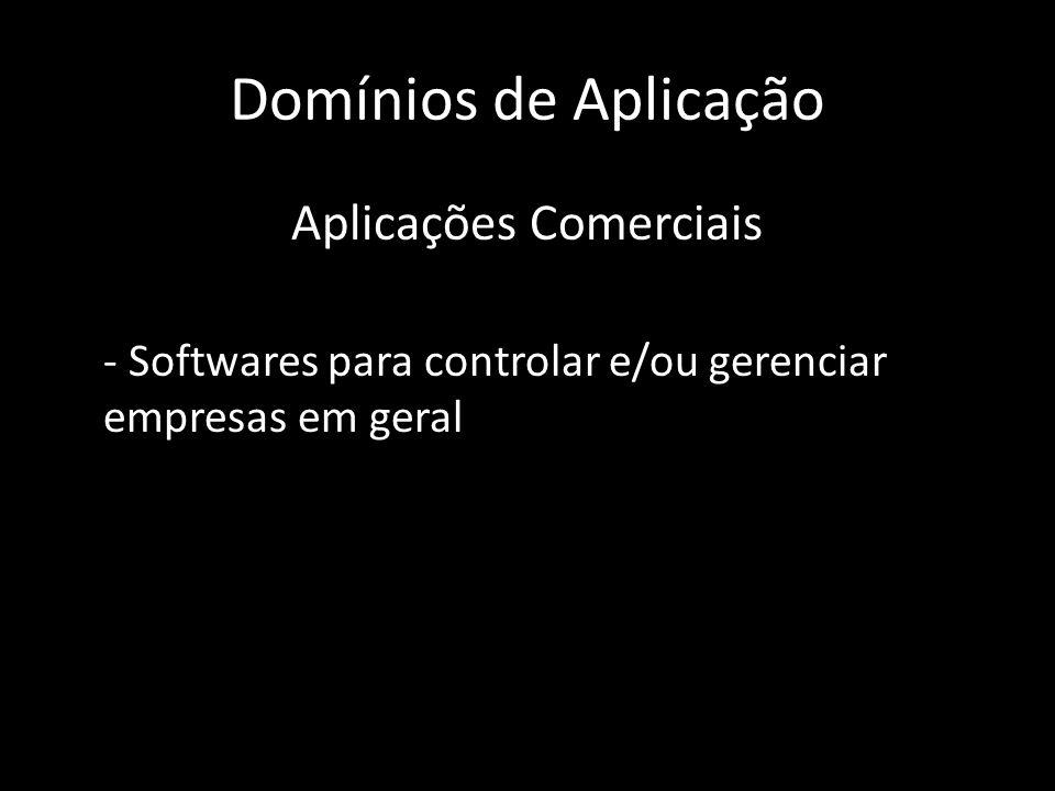 Domínios de Aplicação Aplicações Comerciais - Softwares para controlar e/ou gerenciar empresas em geral