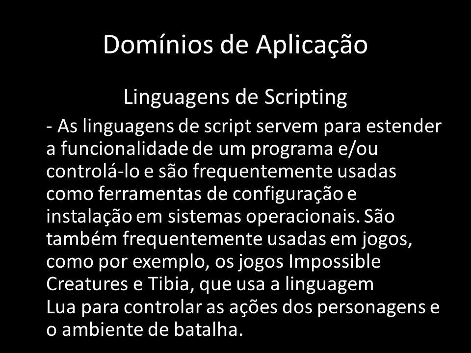 Domínios de Aplicação Linguagens de Scripting - As linguagens de script servem para estender a funcionalidade de um programa e/ou controlá-lo e são fr