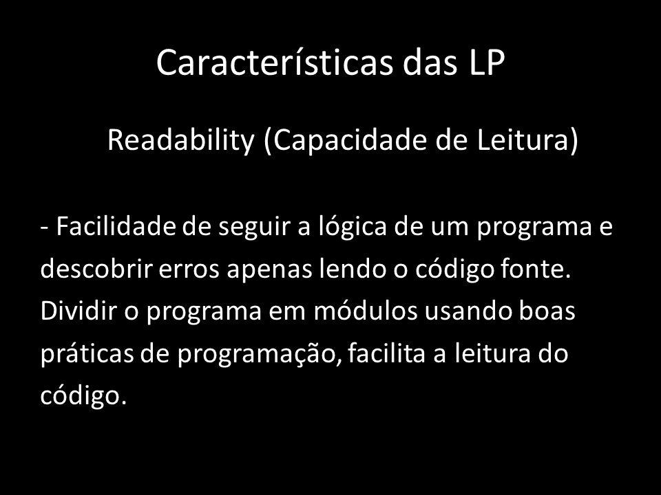 Características das LP Readability (Capacidade de Leitura) - Facilidade de seguir a lógica de um programa e descobrir erros apenas lendo o código font