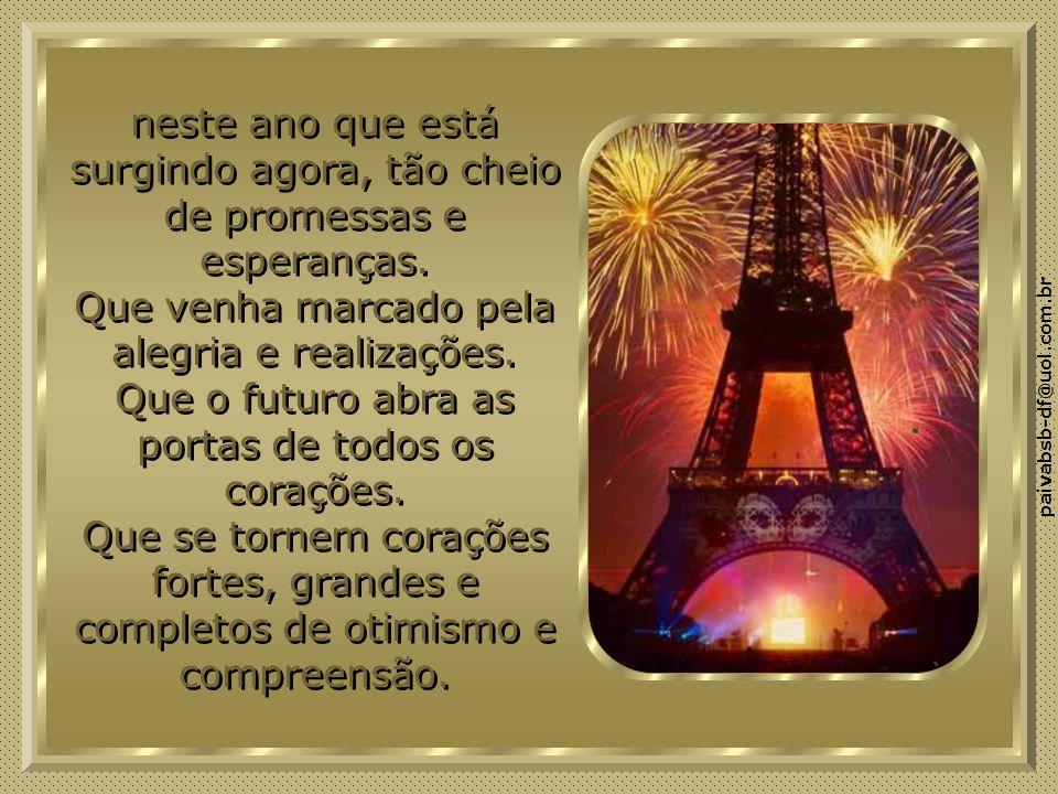 paivabsb-df@uol.com.br neste ano que está surgindo agora, tão cheio de promessas e esperanças.