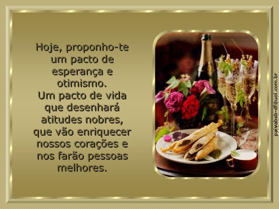 paivabsb-df@uol.com.br Hoje, proponho-te um pacto de esperança e otimismo.