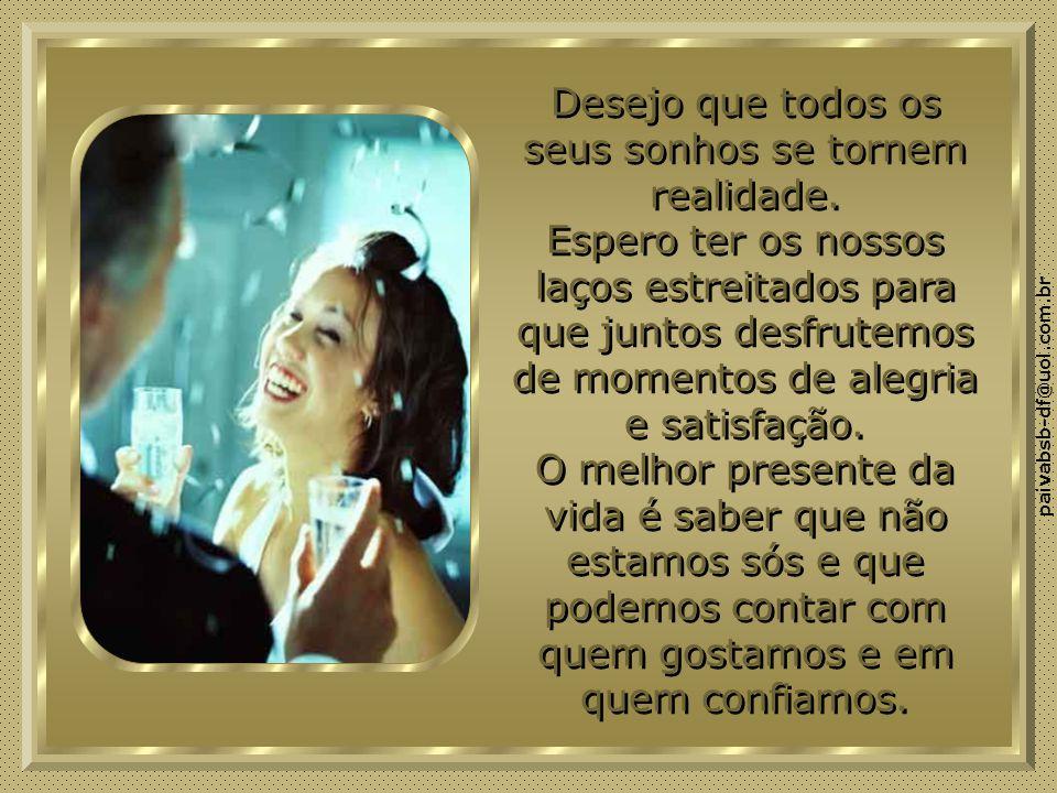paivabsb-df@uol.com.br Desejo que todos os seus sonhos se tornem realidade.