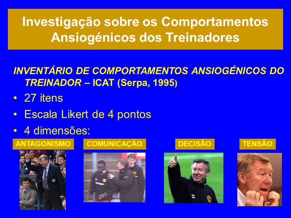 Investigação sobre os Comportamentos Ansiogénicos dos Treinadores INVENTÁRIO DE COMPORTAMENTOS ANSIOGÉNICOS DO TREINADOR – ICAT (Serpa, 1995 ) •27 ite