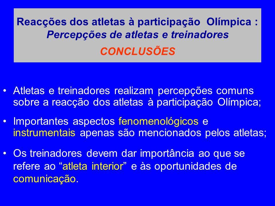 •Atletas e treinadores realizam percepções comuns sobre a reacção dos atletas à participação Olímpica; •Importantes aspectos fenomenológicos e instrum