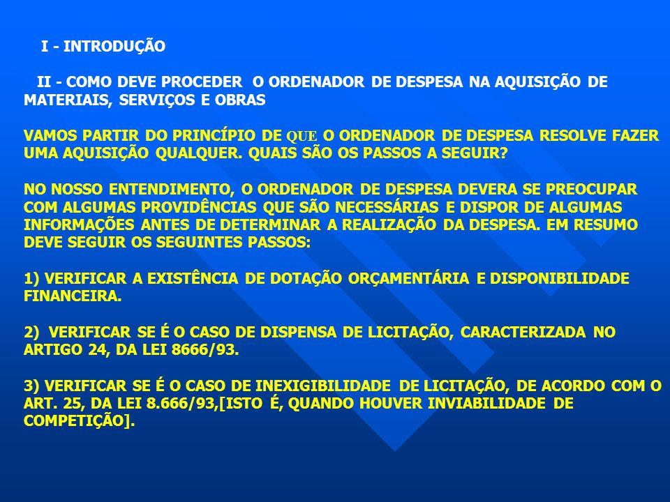 I - INTRODUÇÃO II - COMO DEVE PROCEDER O ORDENADOR DE DESPESA NA AQUISIÇÃO DE MATERIAIS, SERVIÇOS E OBRAS VAMOS PARTIR DO PRINCÍPIO DE QUE O ORDENADOR