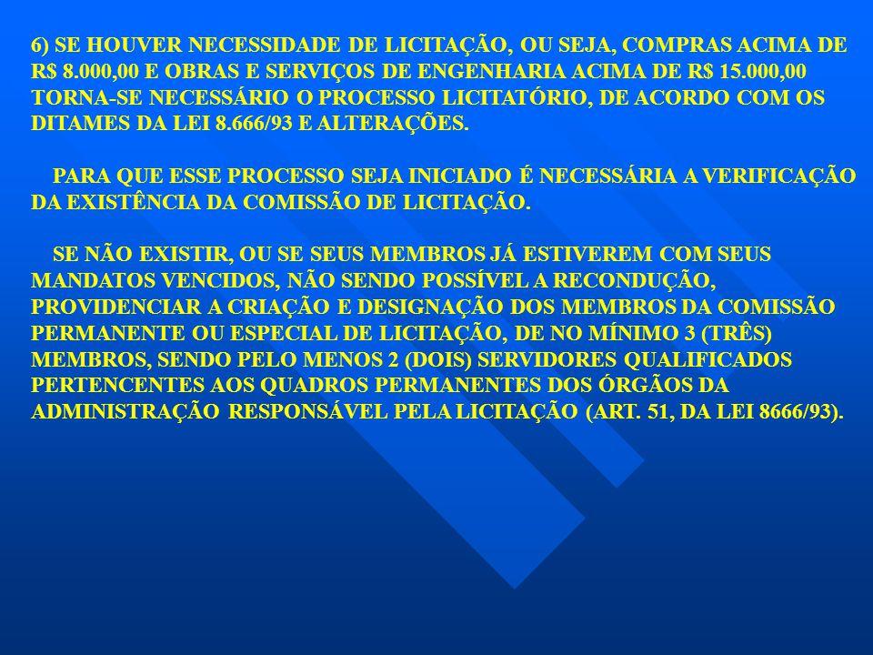 6) SE HOUVER NECESSIDADE DE LICITAÇÃO, OU SEJA, COMPRAS ACIMA DE R$ 8.000,00 E OBRAS E SERVIÇOS DE ENGENHARIA ACIMA DE R$ 15.000,00 TORNA-SE NECESSÁRI