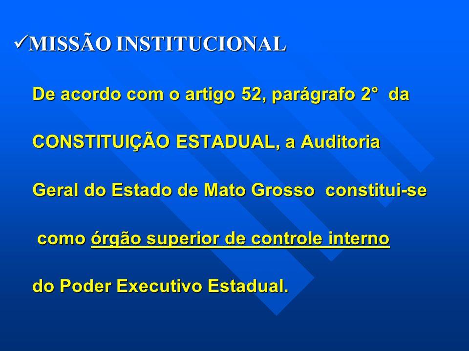  MISSÃO INSTITUCIONAL De acordo com o artigo 52, parágrafo 2° da CONSTITUIÇÃO ESTADUAL, a Auditoria Geral do Estado de Mato Grosso constitui-se como