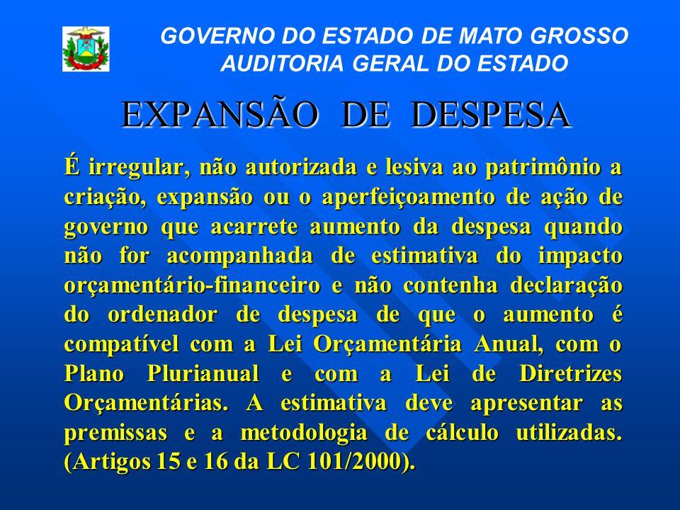 EXPANSÃO DE DESPESA É irregular, não autorizada e lesiva ao patrimônio a criação, expansão ou o aperfeiçoamento de ação de governo que acarrete aument