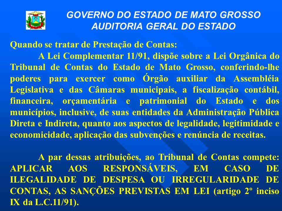 Quando se tratar de Prestação de Contas: A Lei Complementar 11/91, dispõe sobre a Lei Orgânica do Tribunal de Contas do Estado de Mato Grosso, conferi