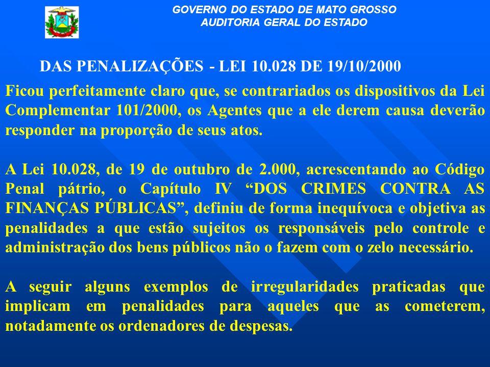 DAS PENALIZAÇÕES - LEI 10.028 DE 19/10/2000 Ficou perfeitamente claro que, se contrariados os dispositivos da Lei Complementar 101/2000, os Agentes qu