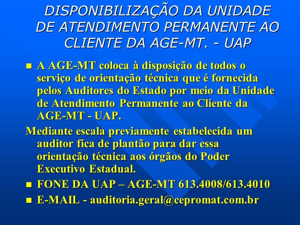 DISPONIBILIZAÇÃO DA UNIDADE DE ATENDIMENTO PERMANENTE AO CLIENTE DA AGE-MT. - UAP  A AGE-MT coloca à disposição de todos o serviço de orientação técn