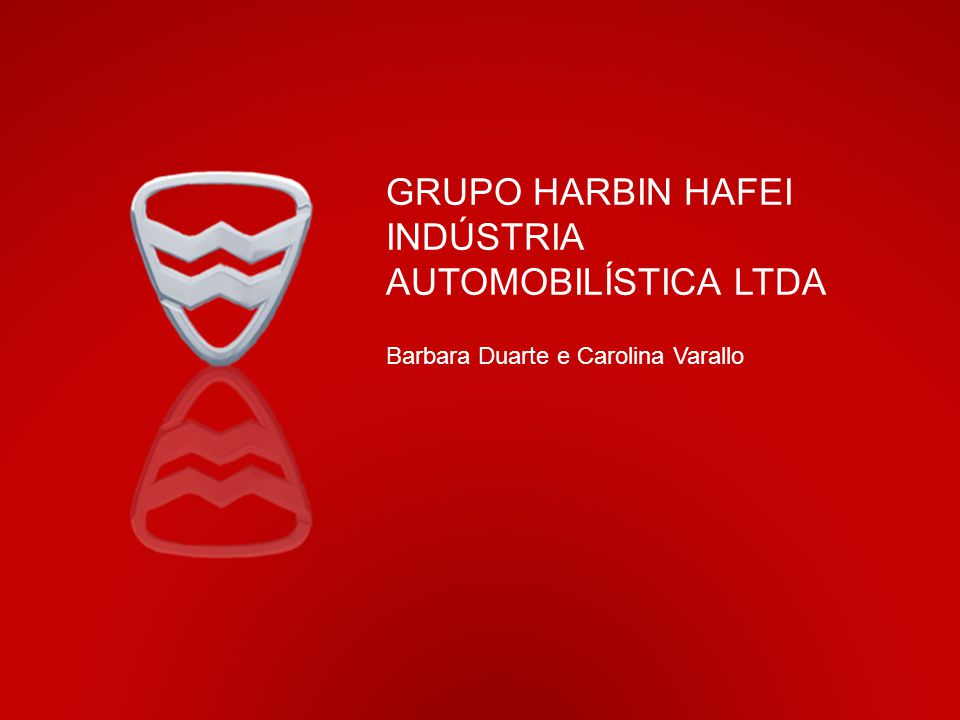 GRUPO HARBIN HAFEI INDÚSTRIA AUTOMOBILÍSTICA LTDA Barbara Duarte e Carolina Varallo