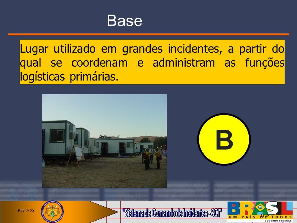 Base Lugar utilizado em grandes incidentes, a partir do qual se coordenam e administram as funções logísticas primárias. B Tr 3- 4 Rev 7-05
