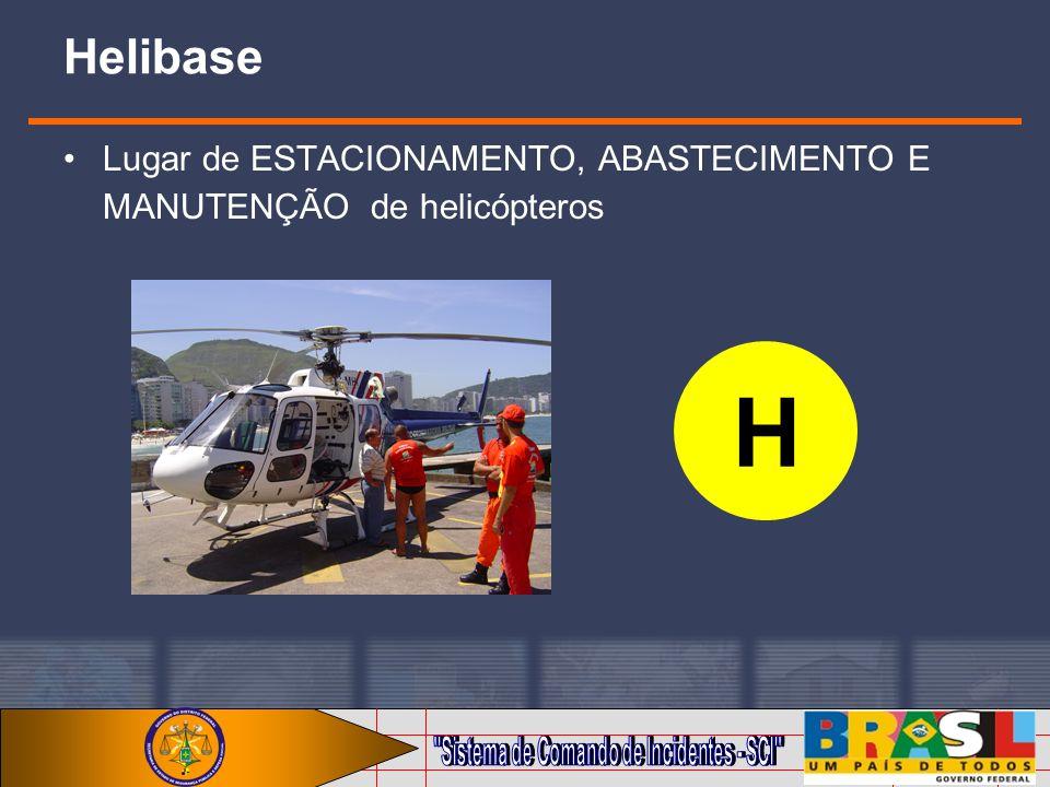 Helibase Lugar de ESTACIONAMENTO, ABASTECIMENTO E MANUTENÇÃO de helicópteros H