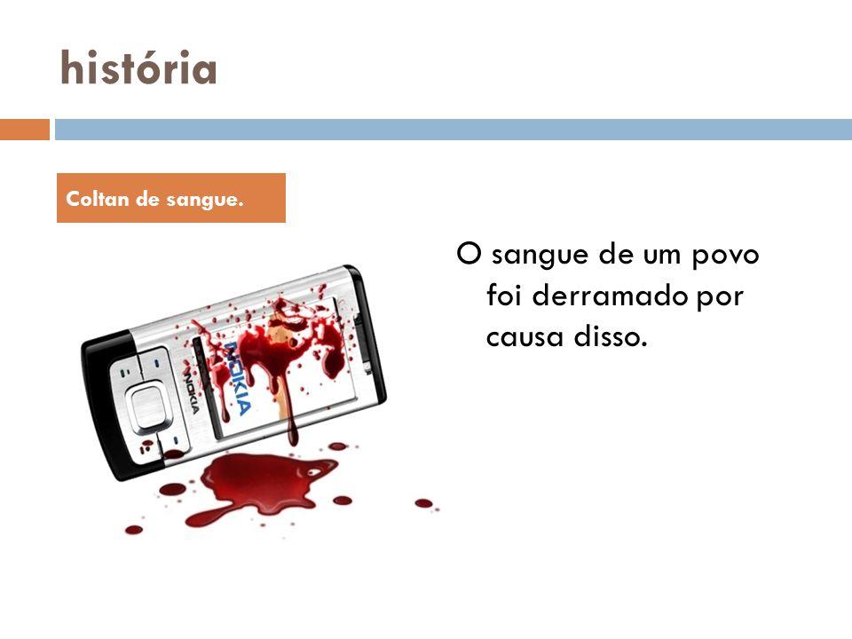história O sangue de um povo foi derramado por causa disso. Coltan de sangue.