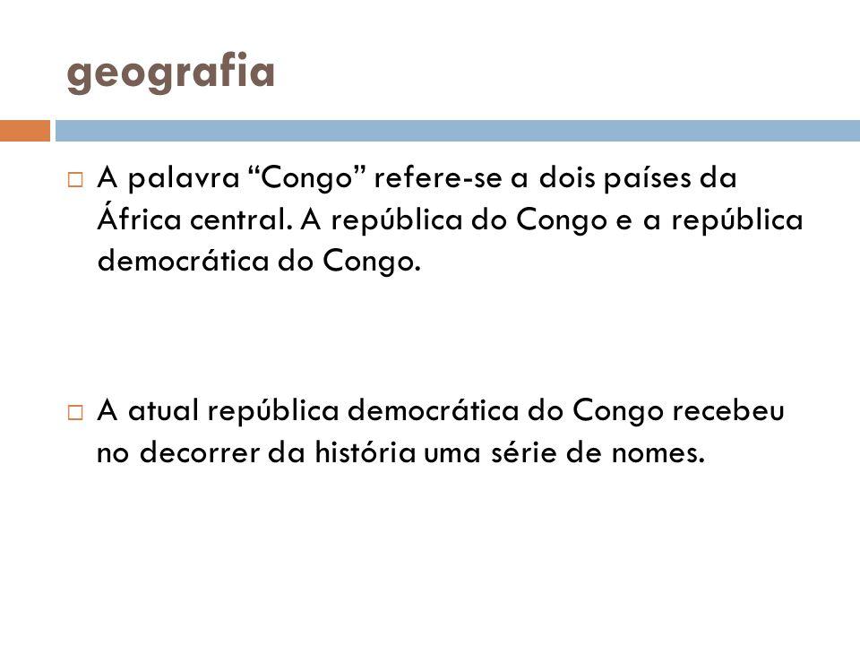 geografia  A palavra Congo refere-se a dois países da África central.