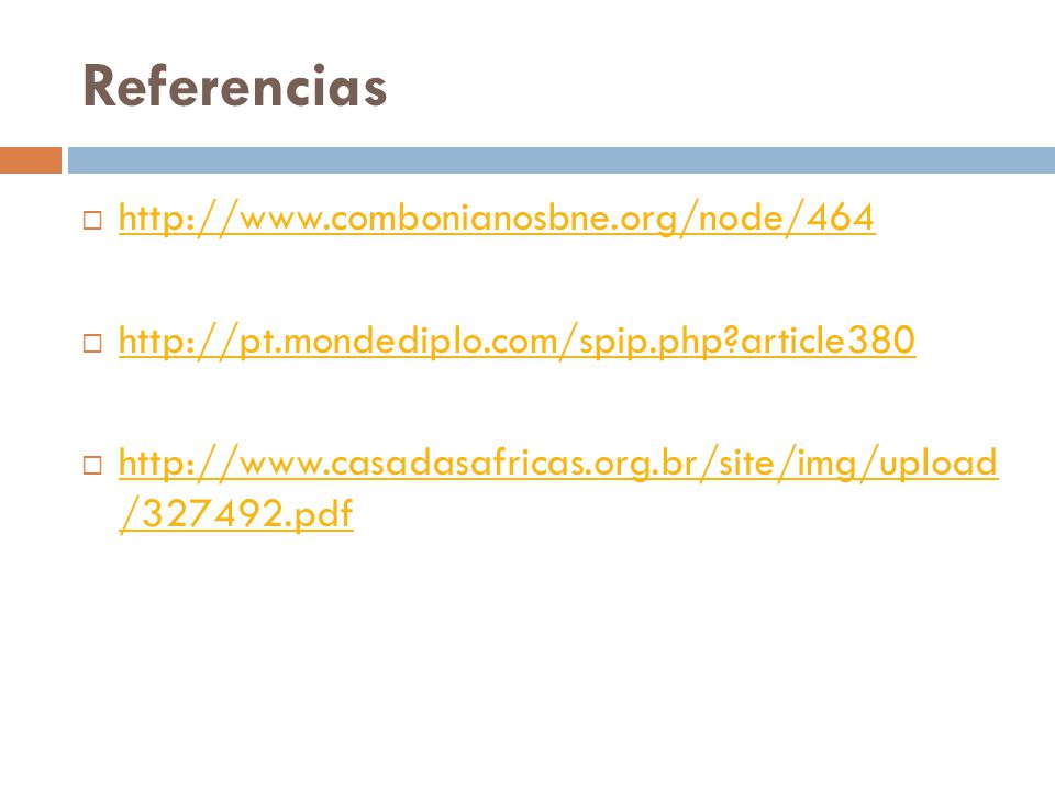 Referencias  http://www.combonianosbne.org/node/464 http://www.combonianosbne.org/node/464  http://pt.mondediplo.com/spip.php?article380 http://pt.mondediplo.com/spip.php?article380  http://www.casadasafricas.org.br/site/img/upload /327492.pdf http://www.casadasafricas.org.br/site/img/upload /327492.pdf