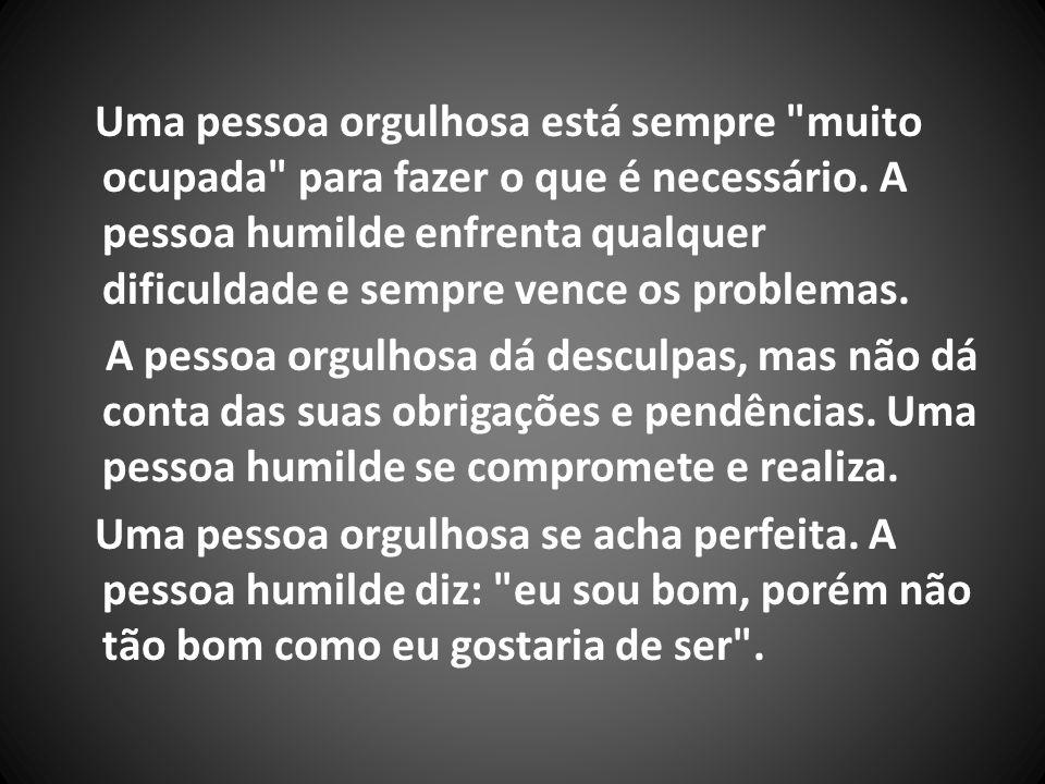 Quando, por exemplo, uma pessoa humilde comete um erro, diz: eu me equivoquei , pois sua intenção é de aprender, de crescer.