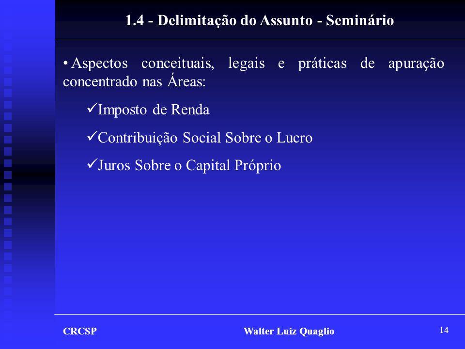 14 CRCSP Walter Luiz Quaglio 1.4 - Delimitação do Assunto - Seminário • Aspectos conceituais, legais e práticas de apuração concentrado nas Áreas:  I
