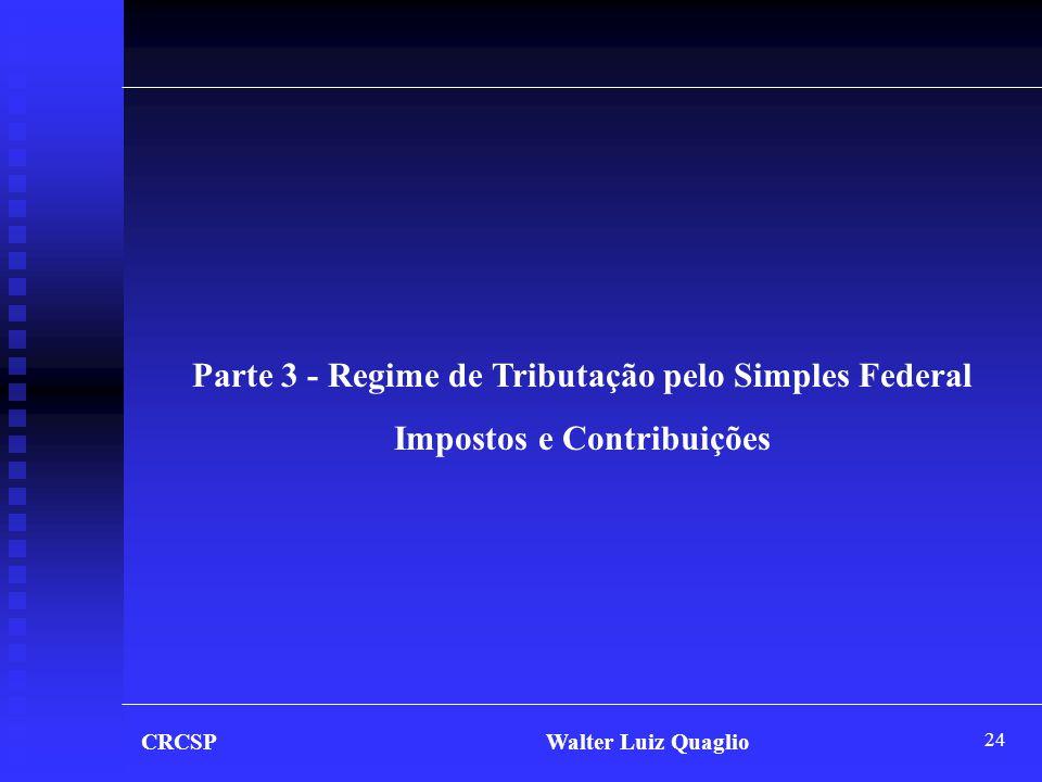 24 CRCSP Walter Luiz Quaglio Parte 3 - Regime de Tributação pelo Simples Federal Impostos e Contribuições