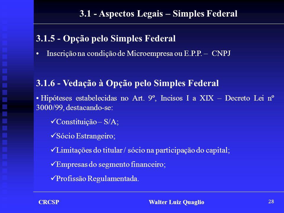 28 3.1 - Aspectos Legais – Simples Federal 3.1.5 - Opção pelo Simples Federal •Inscrição na condição de Microempresa ou E.P.P. – CNPJ 3.1.6 - Vedação