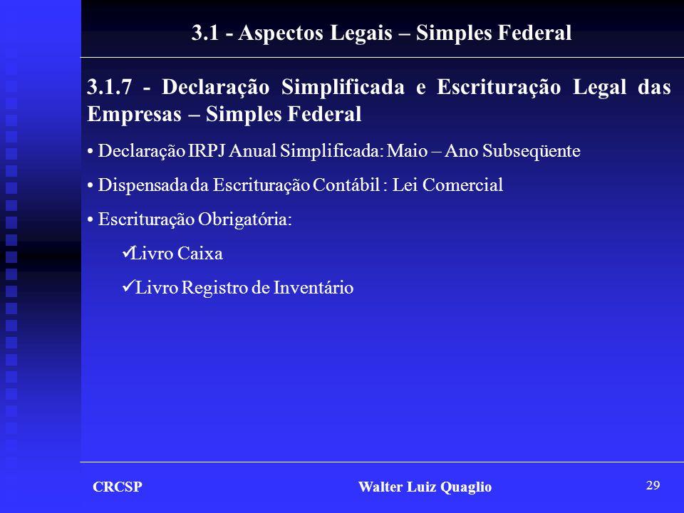 29 CRCSP Walter Luiz Quaglio 3.1 - Aspectos Legais – Simples Federal 3.1.7 - Declaração Simplificada e Escrituração Legal das Empresas – Simples Feder