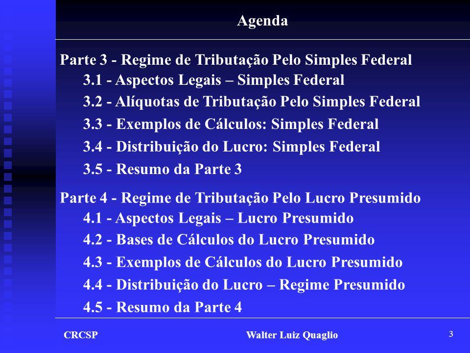 3 CRCSP Walter Luiz Quaglio Agenda Parte 3 - Regime de Tributação Pelo Simples Federal 3.1 - Aspectos Legais – Simples Federal 3.2 - Alíquotas de Trib