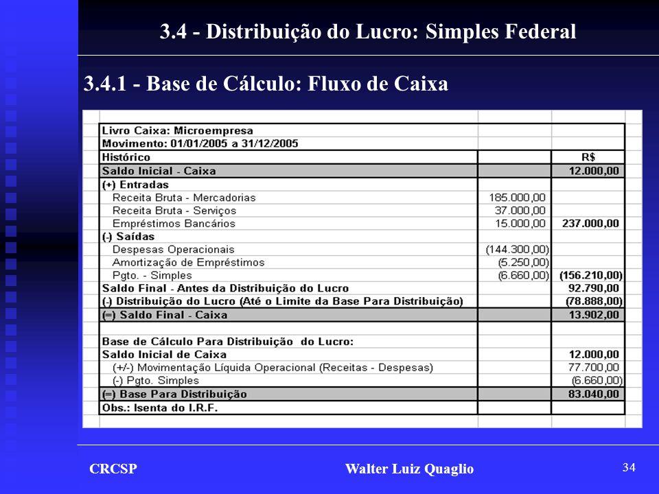 34 CRCSP Walter Luiz Quaglio 3.4 - Distribuição do Lucro: Simples Federal 3.4.1 - Base de Cálculo: Fluxo de Caixa