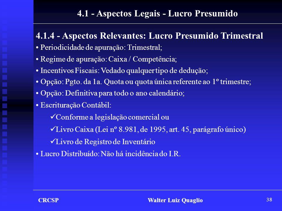 38 CRCSP Walter Luiz Quaglio 4.1 - Aspectos Legais - Lucro Presumido 4.1.4 - Aspectos Relevantes: Lucro Presumido Trimestral • Periodicidade de apuraç