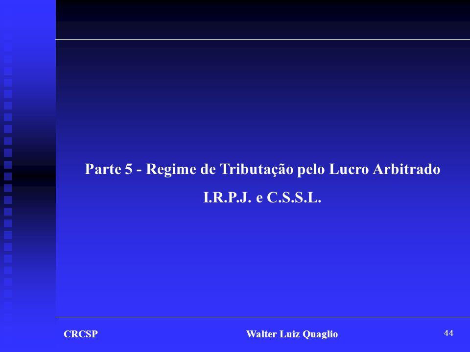 44 CRCSP Walter Luiz Quaglio Parte 5 - Regime de Tributação pelo Lucro Arbitrado I.R.P.J. e C.S.S.L.
