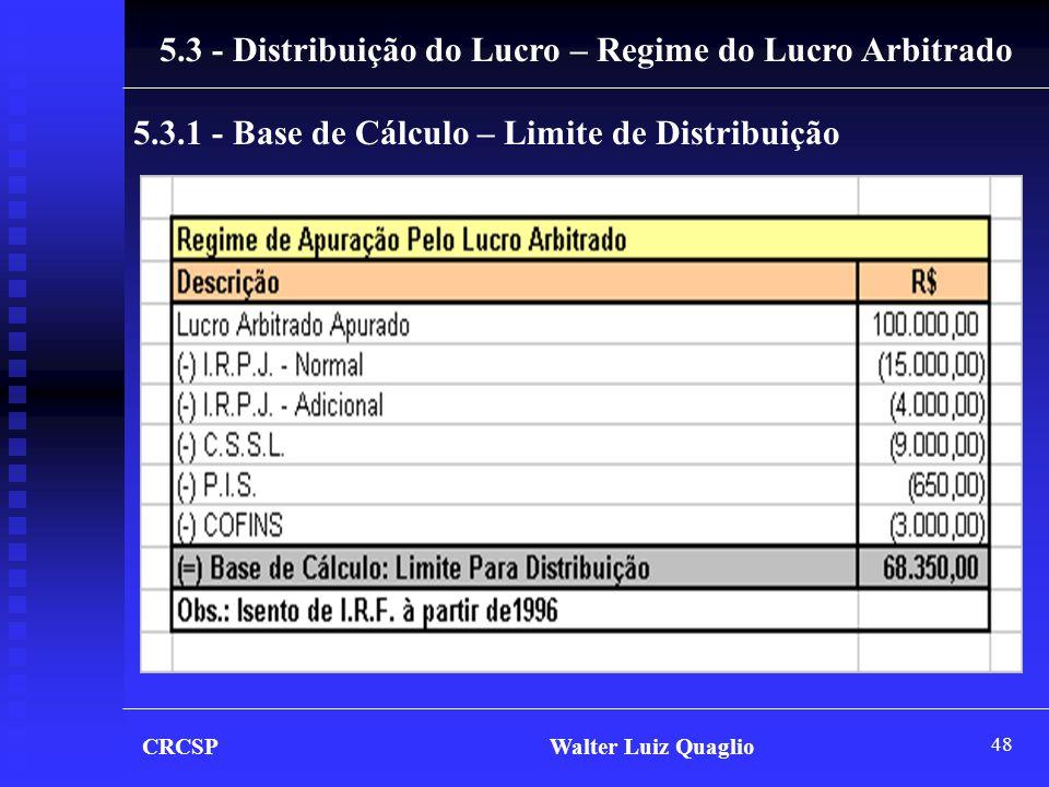 48 CRCSP Walter Luiz Quaglio 5.3 - Distribuição do Lucro – Regime do Lucro Arbitrado 5.3.1 - Base de Cálculo – Limite de Distribuição