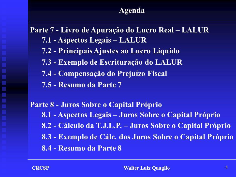 5 CRCSP Walter Luiz Quaglio Agenda Parte 7 - Livro de Apuração do Lucro Real – LALUR 7.1 - Aspectos Legais – LALUR 7.2 - Principais Ajustes ao Lucro L