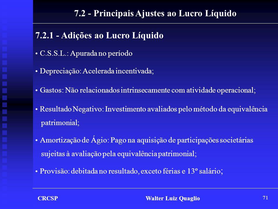 71 CRCSP Walter Luiz Quaglio 7.2 - Principais Ajustes ao Lucro Líquido • C.S.S.L.: Apurada no período • Depreciação: Acelerada incentivada; • Gastos:
