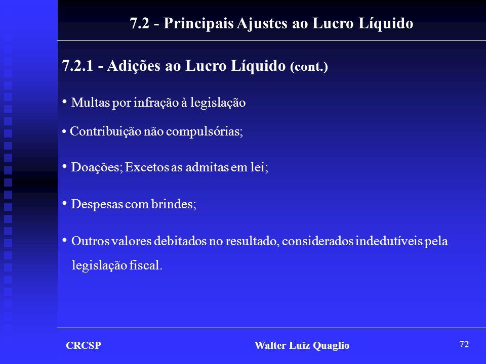 72 CRCSP Walter Luiz Quaglio • Multas por infração à legislação • Contribuição não compulsórias; • Doações; Excetos as admitas em lei; • Despesas com